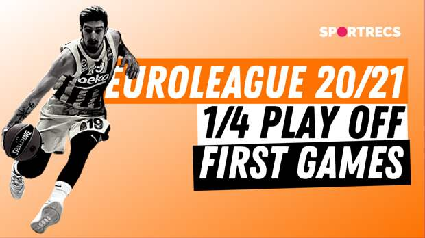Euroleague 20/21. 1/4 play off. First games