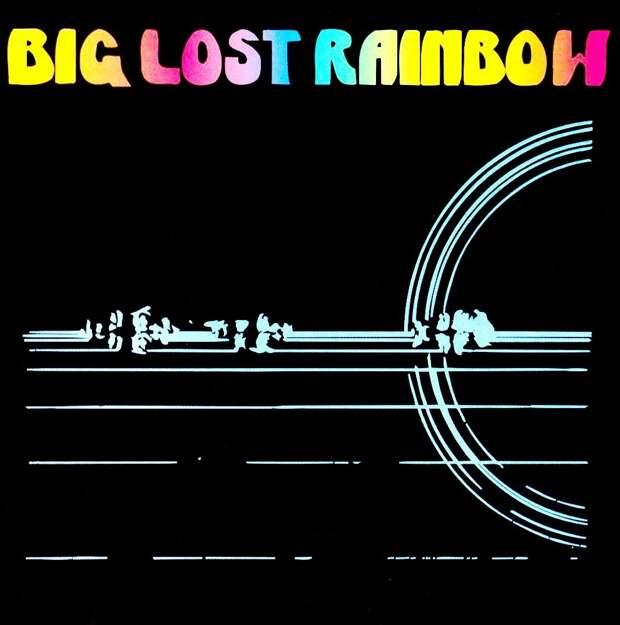Big Lost Rainbow. Big Lost Rainbow 1973